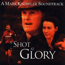 Mark Knopfler - A Shot at Glory (A Mark Knopfler Soundtrack)