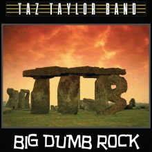 Taz_Taylor_Band-Big_Dumb_Rock